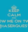 KEEP CALM AND FOLLOW ME ON TWITTER @IASERQUEST - Personalised Poster A4 size