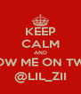 KEEP CALM AND FOLLOW ME ON TWITTER @LIL_ZII - Personalised Poster A4 size