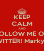 KEEP CALM AND FOLLOW ME ON TWITTER! Markyb_ - Personalised Poster A4 size