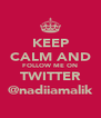 KEEP CALM AND FOLLOW ME ON TWITTER @nadiiamalik - Personalised Poster A4 size