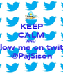 KEEP CALM AND Follow me on twitter @PajSison - Personalised Poster A4 size