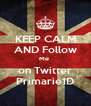 KEEP CALM AND Follow Me  on Twitter Primarie1D - Personalised Poster A4 size