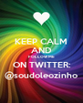 KEEP CALM AND FOLLOW ME ON TWITTER: @soudoleozinho - Personalised Poster A4 size