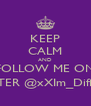 KEEP CALM AND FOLLOW ME ON  TWITTER @xXIm_Diffferent_ - Personalised Poster A4 size
