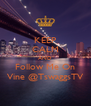 KEEP CALM AND Follow Me On Vine @TswaggsTV - Personalised Poster A4 size