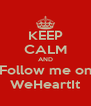 KEEP CALM AND Follow me on WeHeartIt - Personalised Poster A4 size