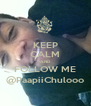 KEEP CALM AND FOLLOW ME @PaapiiChulooo - Personalised Poster A4 size