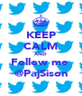 KEEP CALM AND Follow me  @PajSison - Personalised Poster A4 size