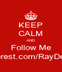 KEEP CALM AND Follow Me Pinterest.com/RayDennis - Personalised Poster A4 size