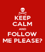 KEEP CALM AND FOLLOW ME PLEASE? - Personalised Poster A4 size