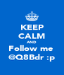 KEEP CALM AND Follow me  @Q8Bdr :p - Personalised Poster A4 size