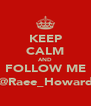 KEEP CALM AND FOLLOW ME @Raee_Howard - Personalised Poster A4 size