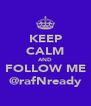 KEEP CALM AND FOLLOW ME @rafNready - Personalised Poster A4 size