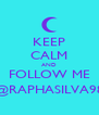 KEEP CALM AND FOLLOW ME @RAPHASILVA98 - Personalised Poster A4 size