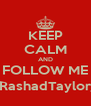 KEEP CALM AND FOLLOW ME @RashadTaylor_5 - Personalised Poster A4 size