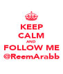 KEEP CALM AND FOLLOW ME @ReemArabb - Personalised Poster A4 size