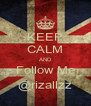 KEEP CALM AND Follow Me @rizallzz - Personalised Poster A4 size