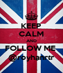 KEEP CALM AND FOLLOW ME  @royhanrtr - Personalised Poster A4 size