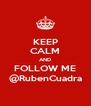 KEEP CALM AND FOLLOW ME @RubenCuadra - Personalised Poster A4 size