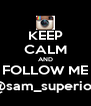 KEEP CALM AND FOLLOW ME @sam_superior - Personalised Poster A4 size