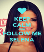 KEEP CALM AND FOLLOW ME SELENA - Personalised Poster A4 size
