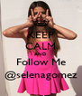 KEEP CALM AND Follow Me @selenagomez - Personalised Poster A4 size
