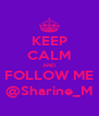 KEEP CALM AND FOLLOW ME @Sharine_M - Personalised Poster A4 size