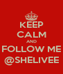 KEEP CALM AND FOLLOW ME @SHELIVEE - Personalised Poster A4 size
