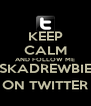 KEEP CALM AND FOLLOW ME @SISKADREWBIEBER ON TWITTER - Personalised Poster A4 size