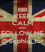KEEP CALM AND FOLLOW ME @Sophia_tur - Personalised Poster A4 size