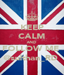 KEEP CALM AND FOLLOW ME  @sulthan_RD  - Personalised Poster A4 size