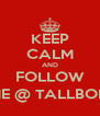 KEEP CALM AND FOLLOW ME @ TALLBOIII - Personalised Poster A4 size