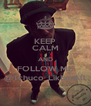 KEEP CALM AND FOLLOW ME @Tchuco_LikEmAll - Personalised Poster A4 size