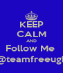 KEEP CALM AND Follow Me  @teamfreeugk - Personalised Poster A4 size