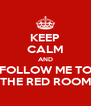 KEEP CALM AND FOLLOW ME TO THE RED ROOM - Personalised Poster A4 size
