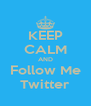 KEEP CALM AND Follow Me Twitter - Personalised Poster A4 size