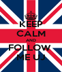 KEEP CALM AND FOLLOW  ME UJ - Personalised Poster A4 size
