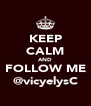 KEEP CALM AND FOLLOW ME @vicyelysC - Personalised Poster A4 size