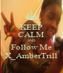 KEEP CALM AND Follow Me X_AmberTrill - Personalised Poster A4 size