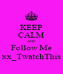KEEP CALM AND Follow Me xx_TwatchThis - Personalised Poster A4 size