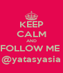 KEEP CALM AND FOLLOW ME  @yatasyasia - Personalised Poster A4 size