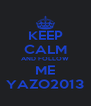 KEEP CALM AND FOLLOW ME YAZO2013 - Personalised Poster A4 size