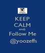 KEEP CALM AND Follow Me  @yoozeffs - Personalised Poster A4 size
