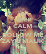 KEEP CALM AND FOLLOW ME ZAYN MALIK - Personalised Poster A4 size