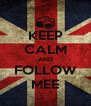 KEEP CALM AND FOLLOW MEE - Personalised Poster A4 size