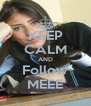 KEEP CALM AND Follow MEEE - Personalised Poster A4 size