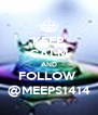 KEEP CALM AND FOLLOW  @MEEPS1414 - Personalised Poster A4 size
