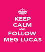 KEEP CALM AND FOLLOW MEG LUCAS - Personalised Poster A4 size
