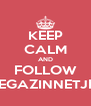 KEEP CALM AND FOLLOW MEGAZINNETJES - Personalised Poster A4 size