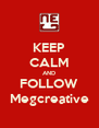 KEEP CALM AND FOLLOW Megcreative - Personalised Poster A4 size
